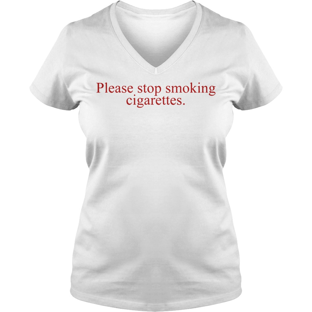 Please Stop Smoking Cigarettes V-neck