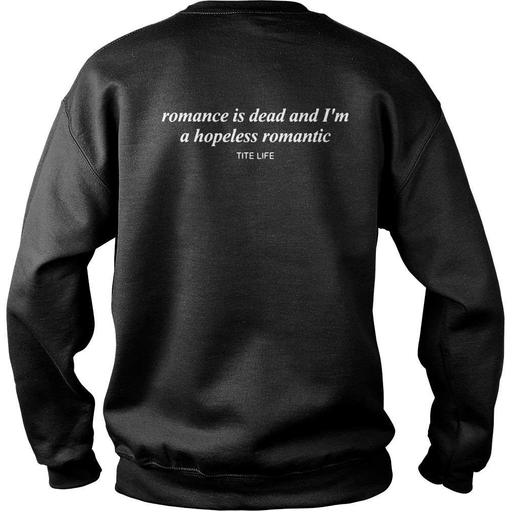 Romance is dead and I'm a hopeless romantic Sweater back