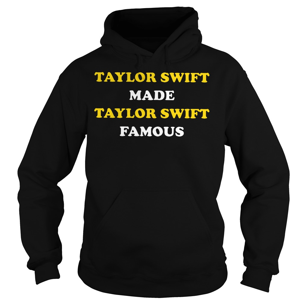 Taylor Swift Made Taylor Swift Famous Hoodie