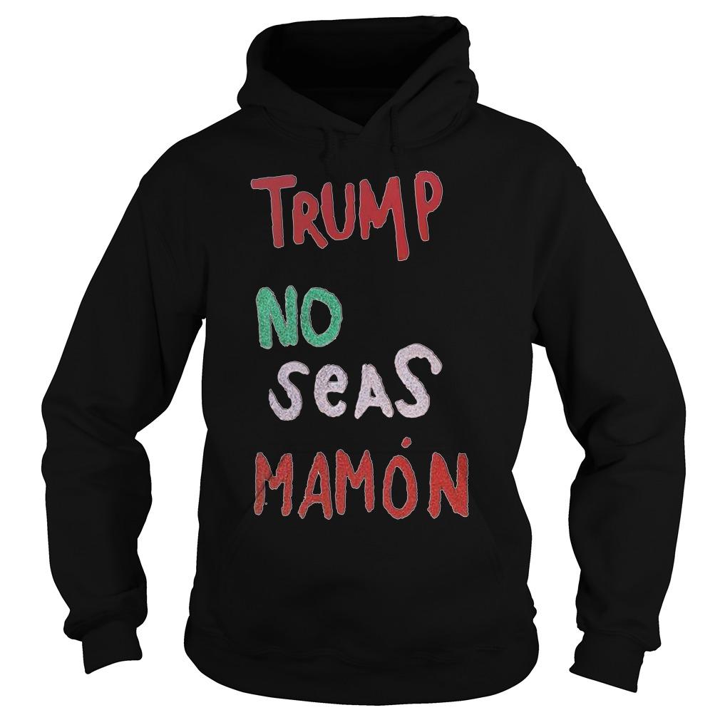 Trump no Seas mamón Hoodie
