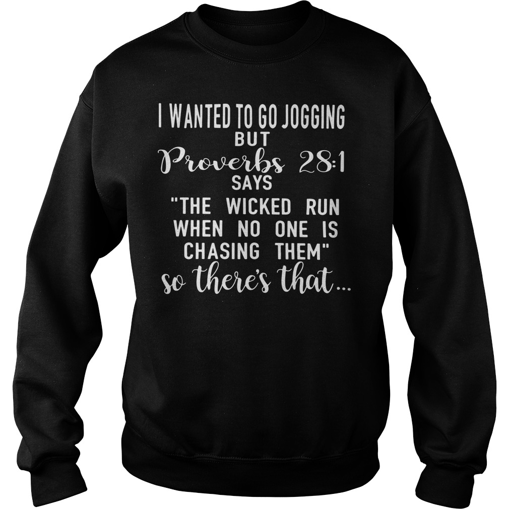 I wanted to go jogging but proverbs 28:1 says the wicked run when no one chasing them Sweater