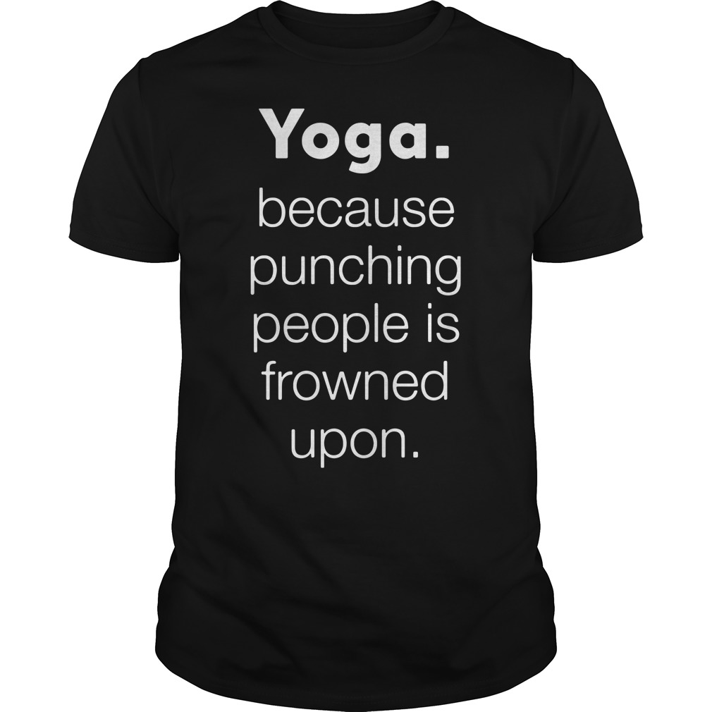 Yoga Because punching people is frowned upon Guys tee