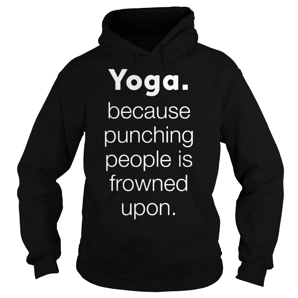 Yoga Because punching people is frowned upon Hoodie