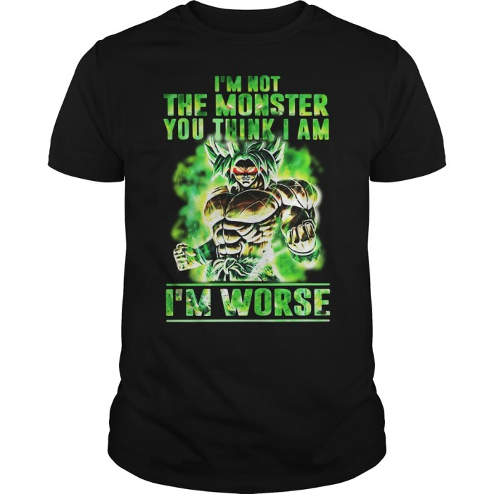 Broly I'm Not The Monster You Think I Am I Worse Guys tee