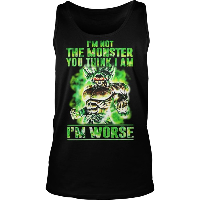 Broly I'm Not The Monster You Think I Am I Worse Tank top