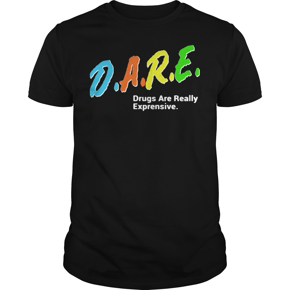 DARE Drugs Are Really Expensive Guys tee