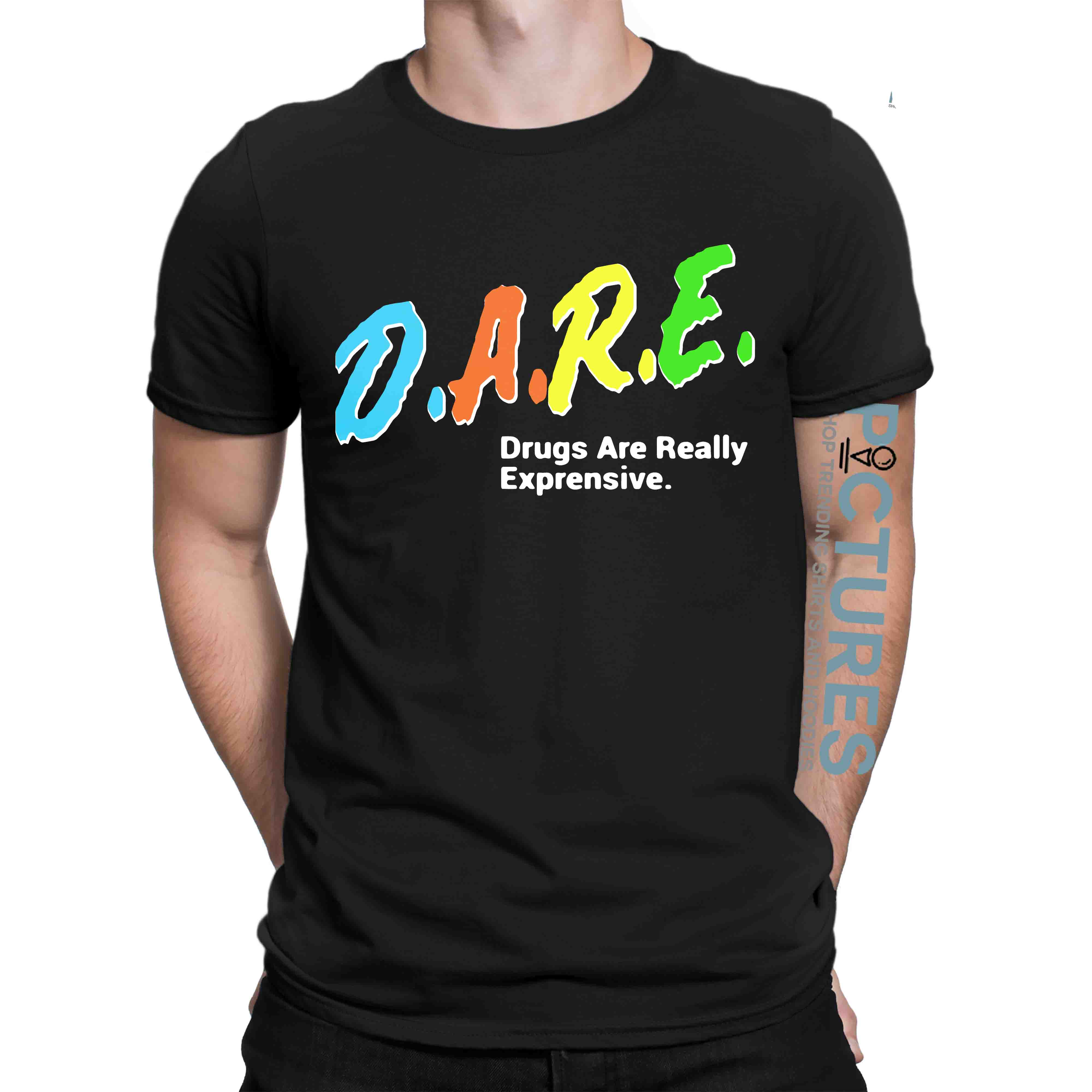 DARE Drugs Are Really Expensive shirt
