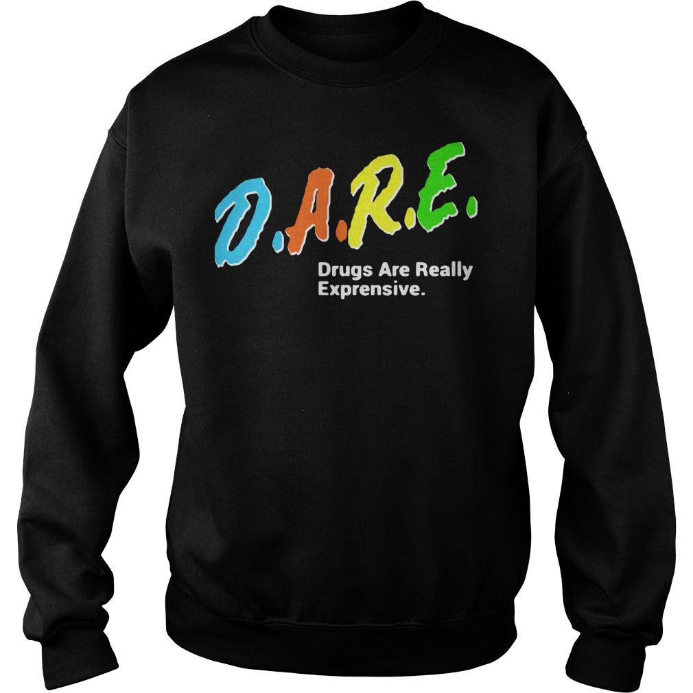 DARE Drugs Are Really Expensive Sweater