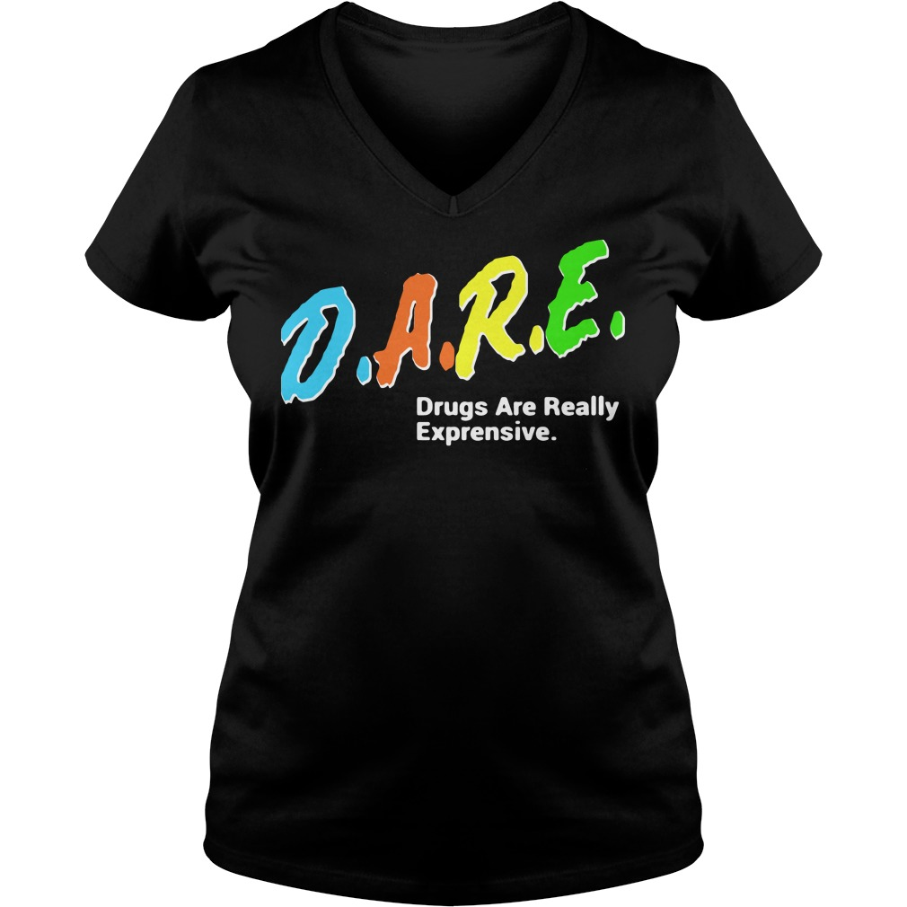 DARE Drugs Are Really Expensive V-neck