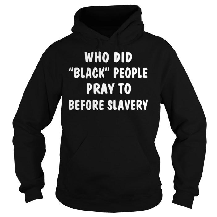 Who Did Black People Pray To Before Slavery Hoodie