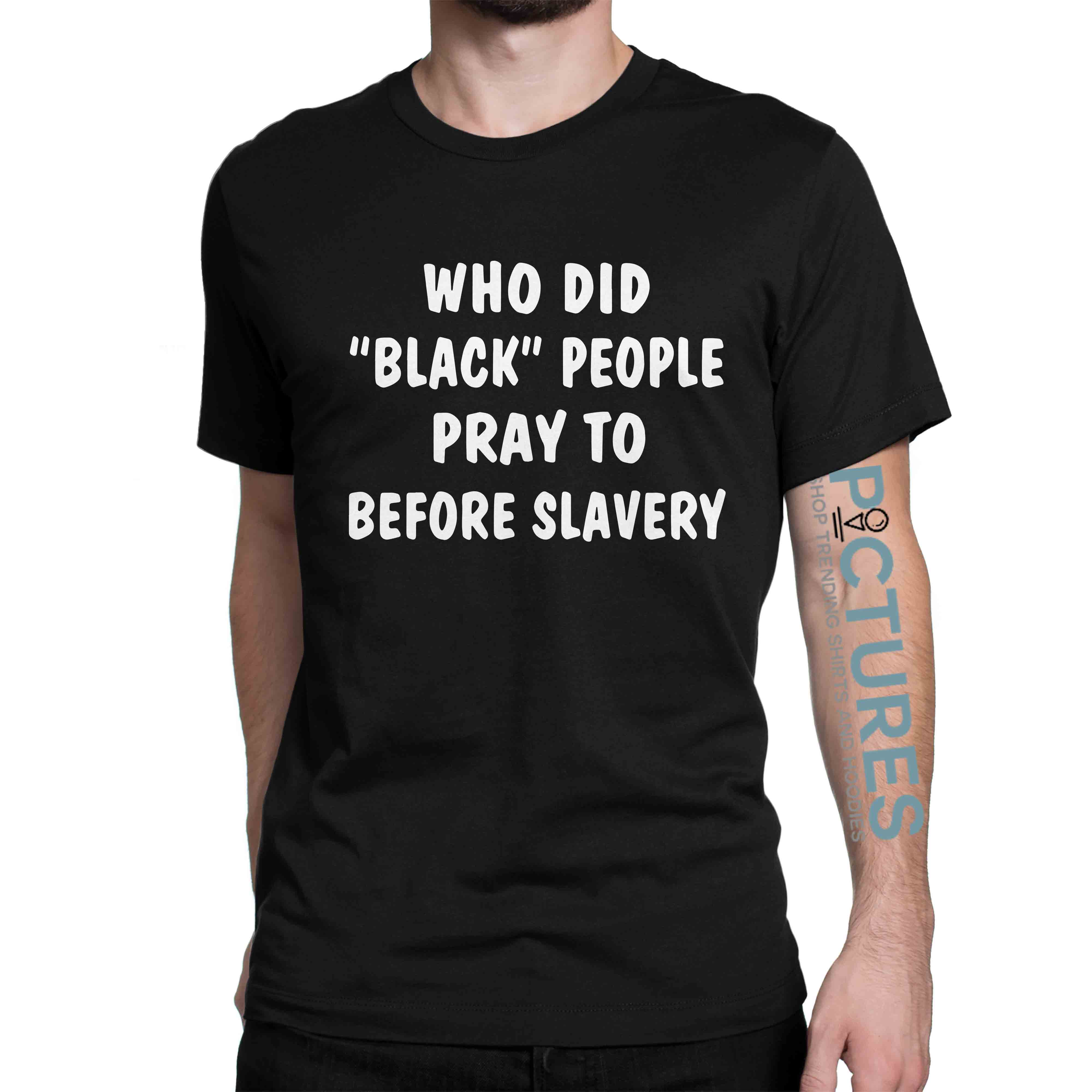 Who Did Black People Pray To Before Slavery shirt