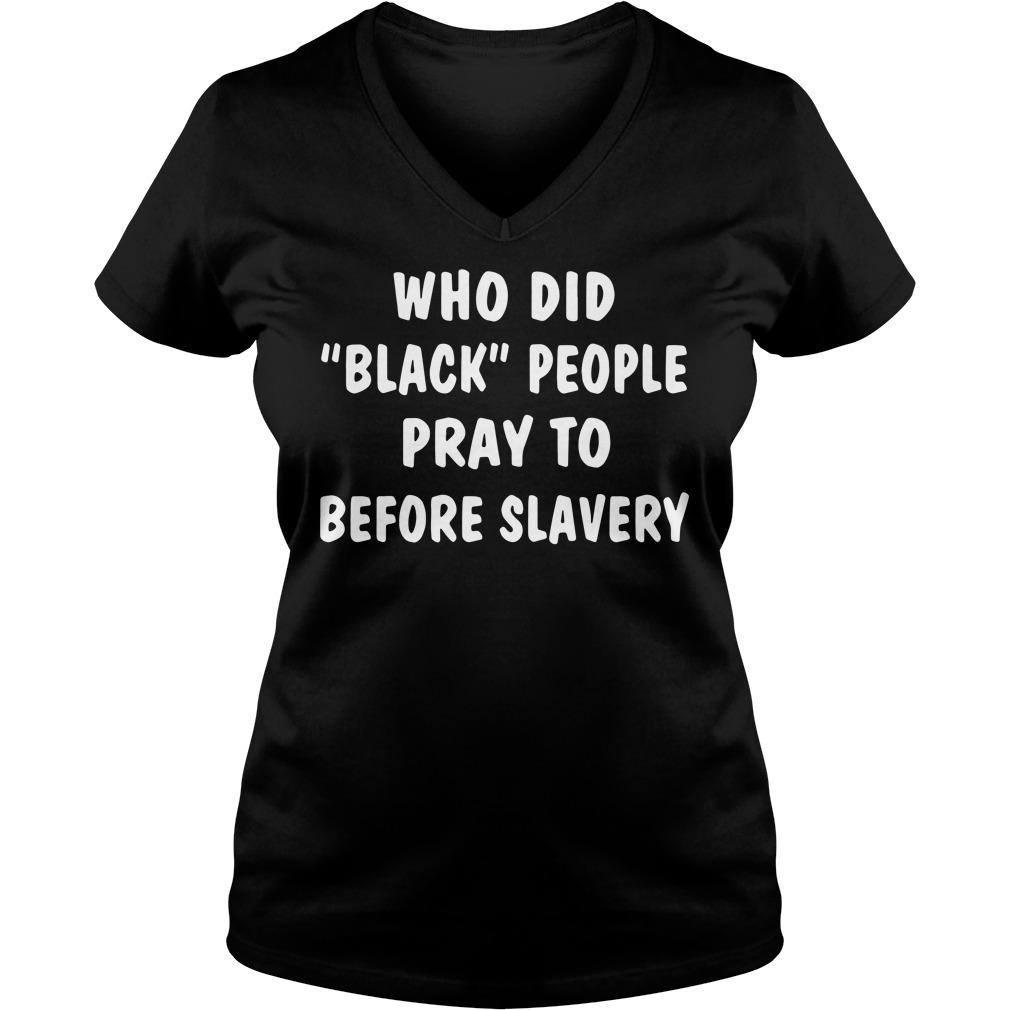 Who Did Black People Pray To Before Slavery V-neck