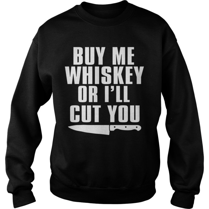 Buy Me Whiskey Or I'll Cut You Sweatshirt