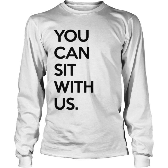 You Can Sit With Us Long sleeve tee
