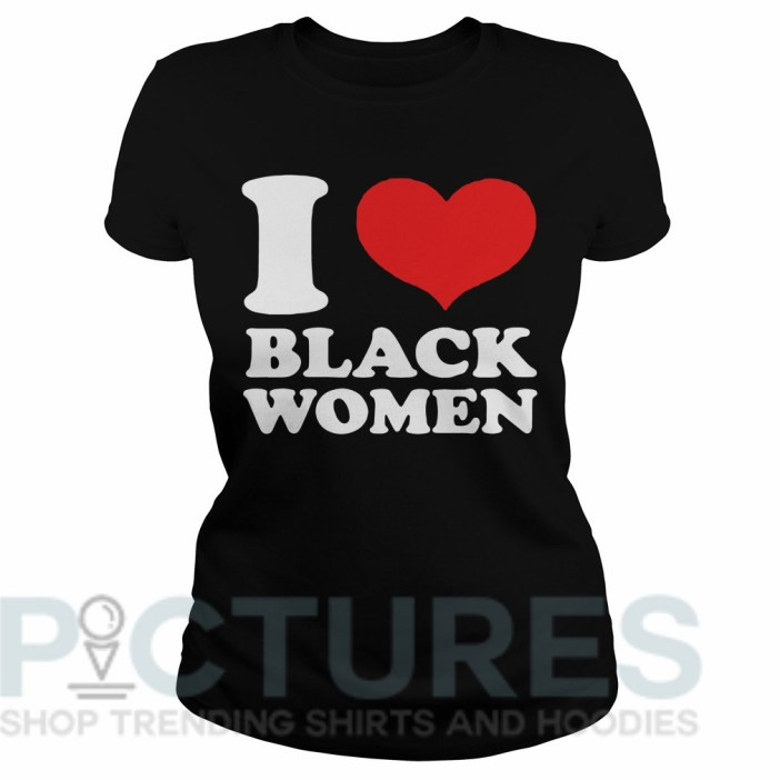 I love black women Ladies tee