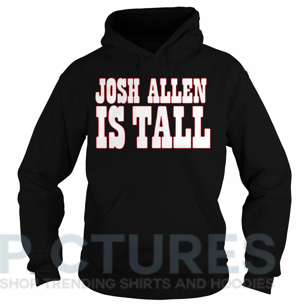 Josh Allen is tall Hoodie