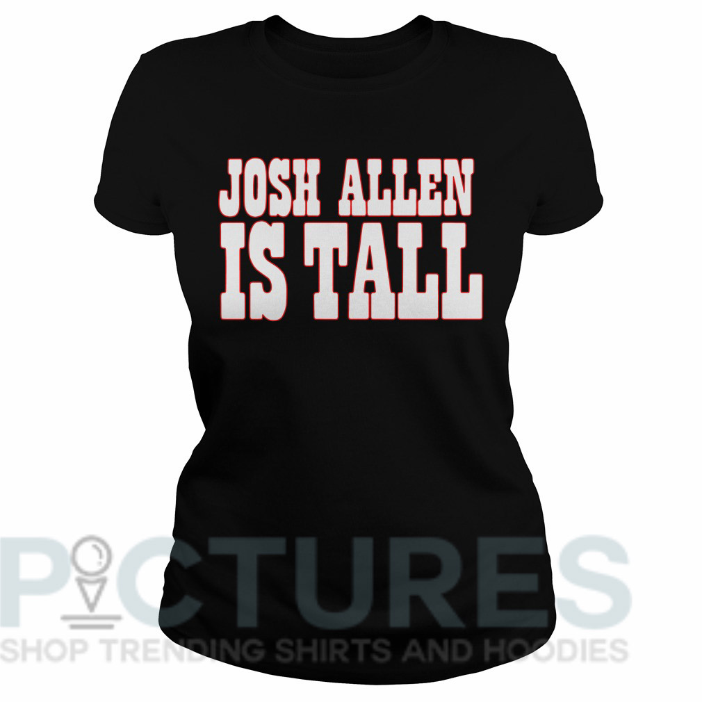 Josh Allen is tall Ladies tee