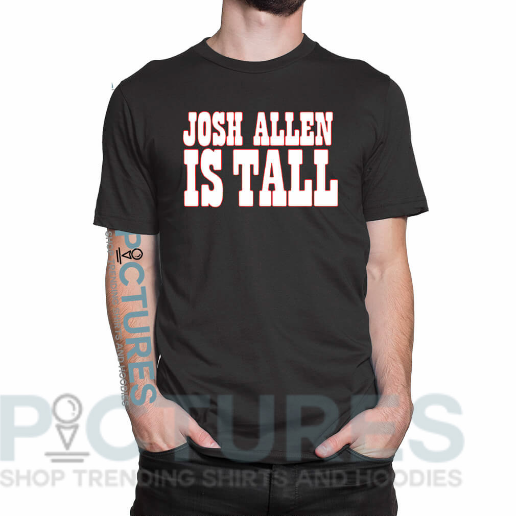 Josh Allen is tall shirt