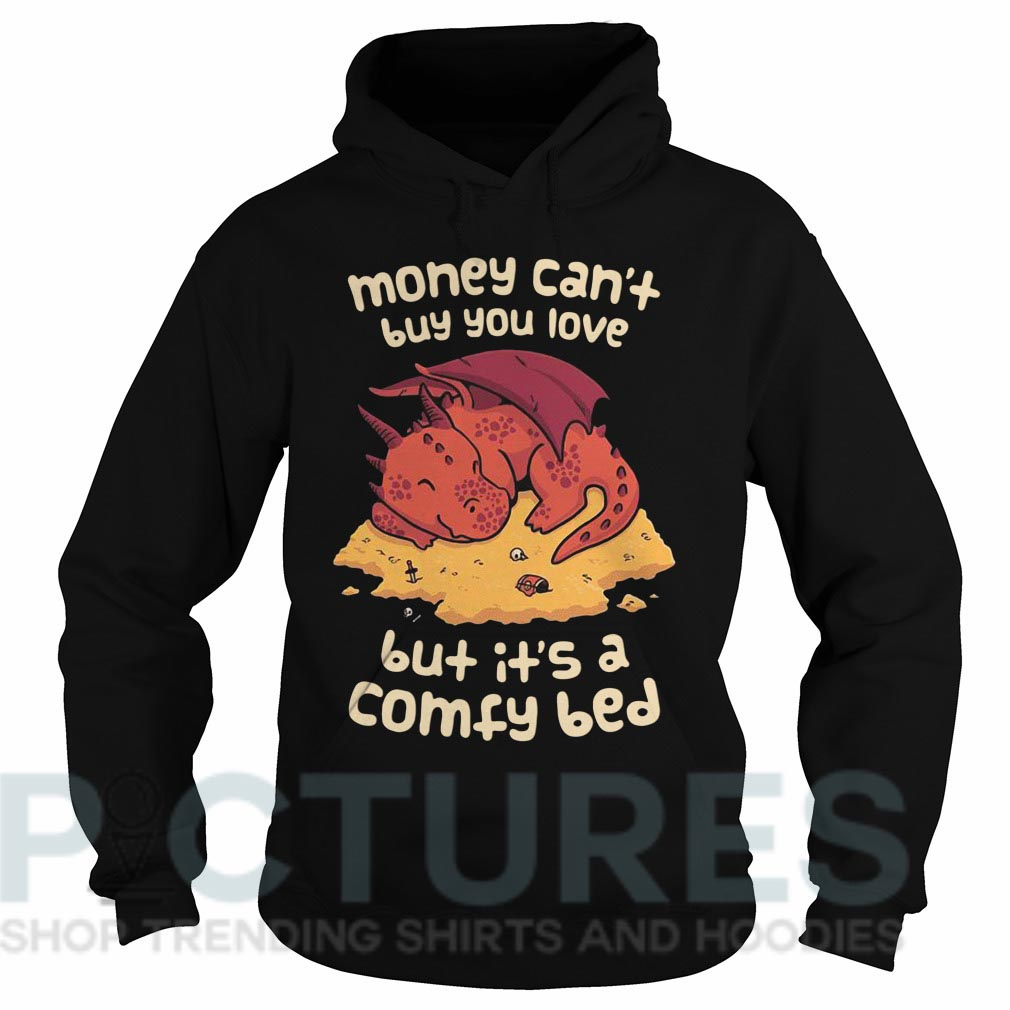 Money can't buy you love but it's a comfy bed Hoodie