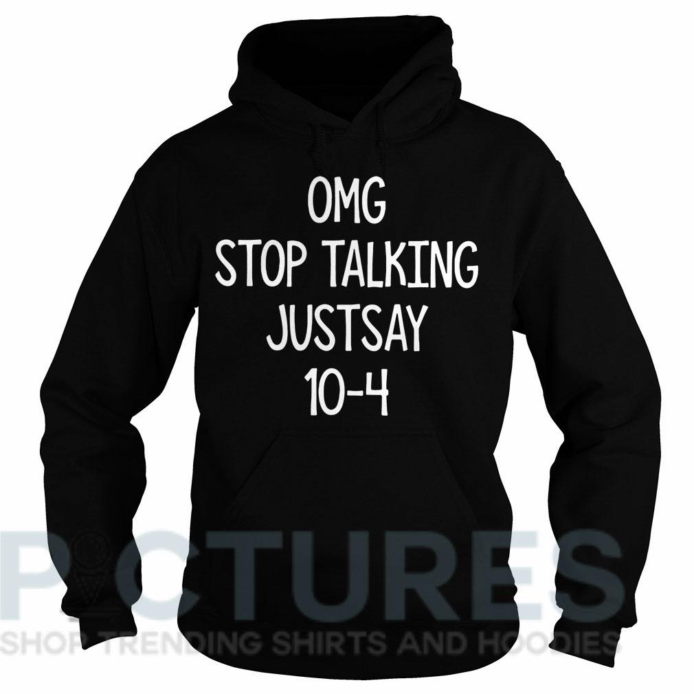 OMG stop talking justsay 10-4 Hoodie