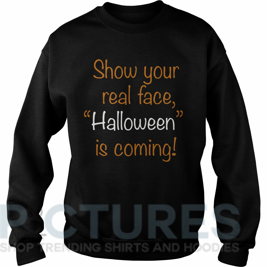 """Show your real face """"Halloween"""" is coming Sweater"""