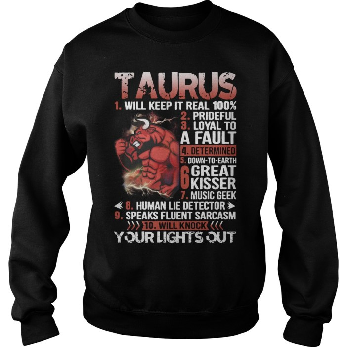 Taurus Will Keep It Real 100% Sweatshirt