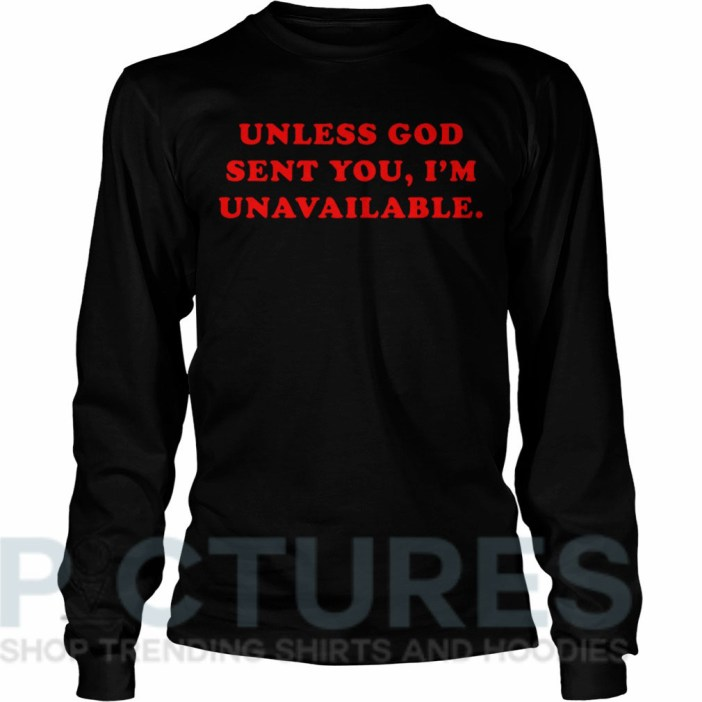 Unless God sent you I'm unavailable Long sleeve