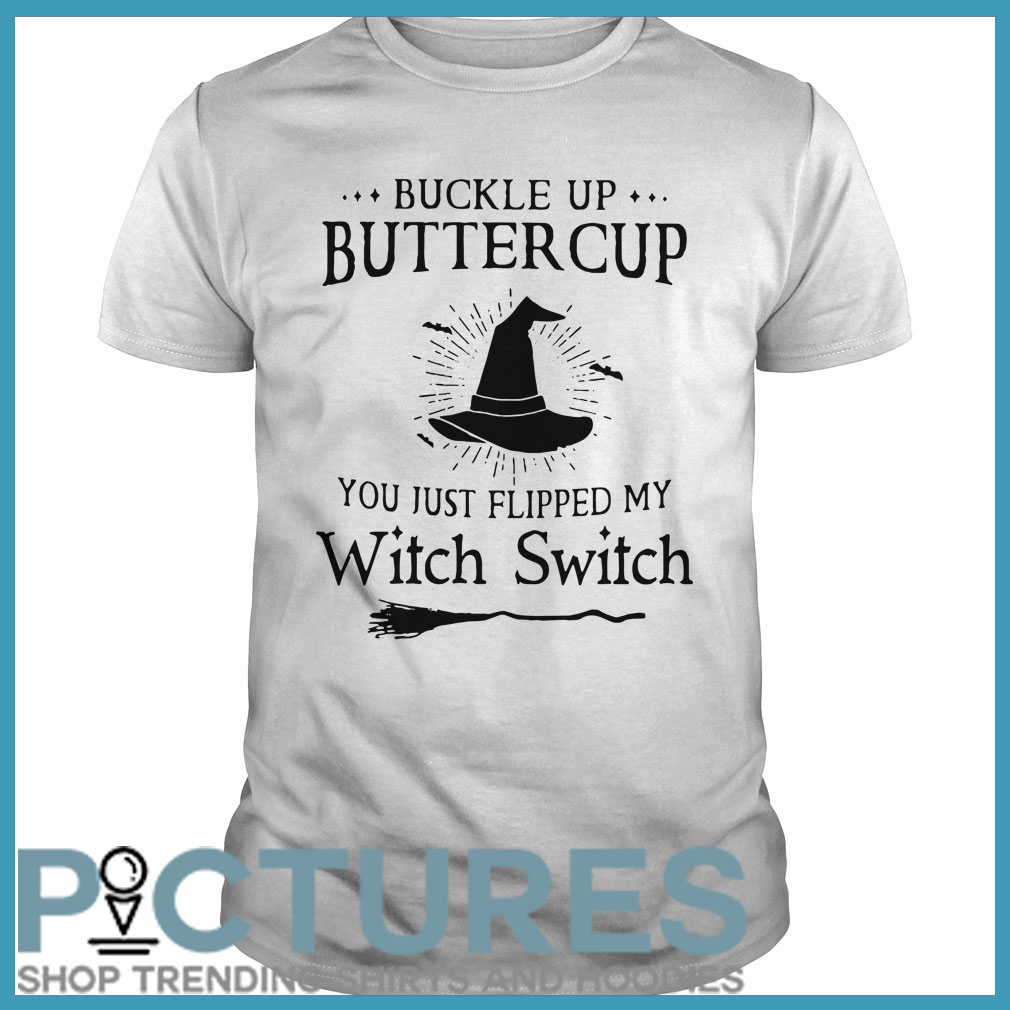Buckle up buttercup you just flipped my Witch Switch Guys tee