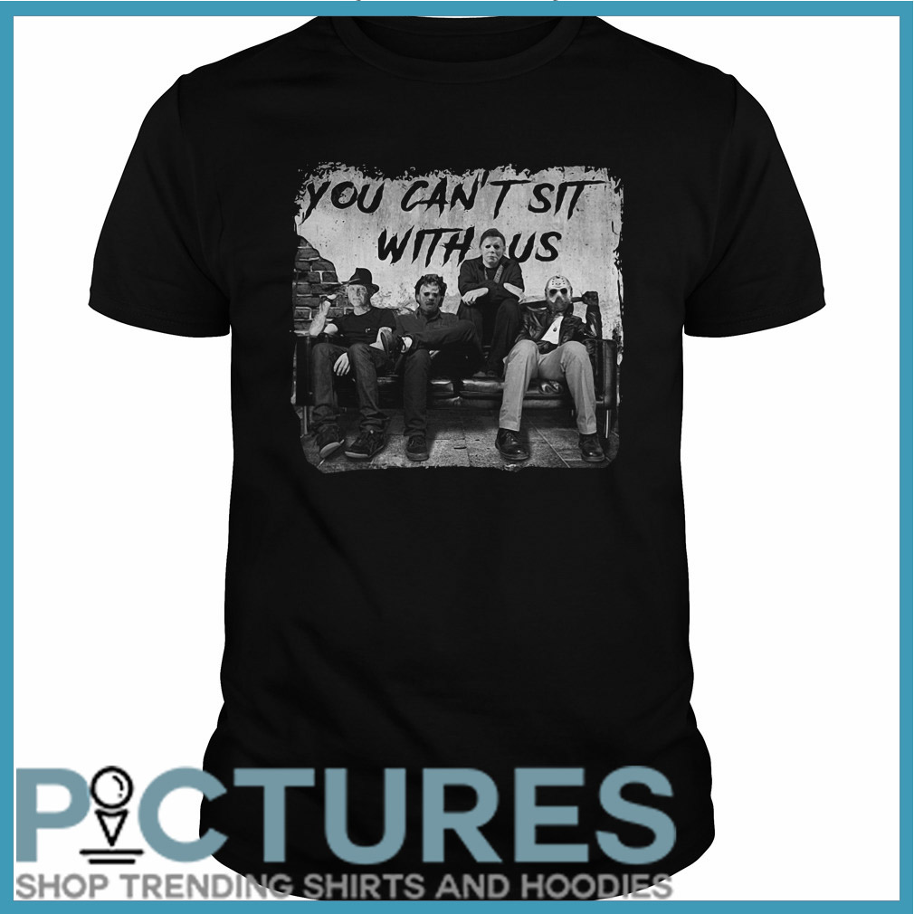 You can't sit with us Freddy Jason Michael Myers Leatherface Guys tee