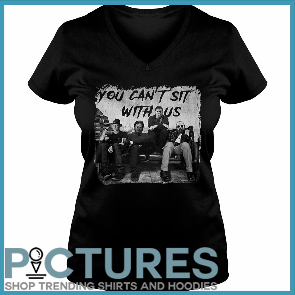 You can't sit with us Freddy Jason Michael Myers Leatherface V-neck