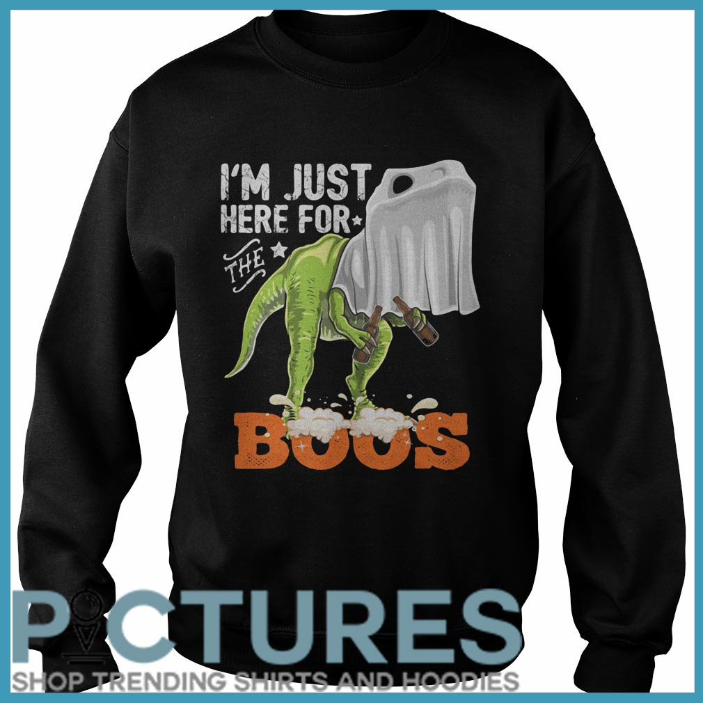 Dinosaur beer I'm just here for the Boss Sweater
