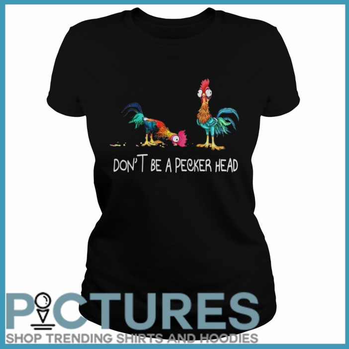 Don't be a pecker head Chicken Ladies tee