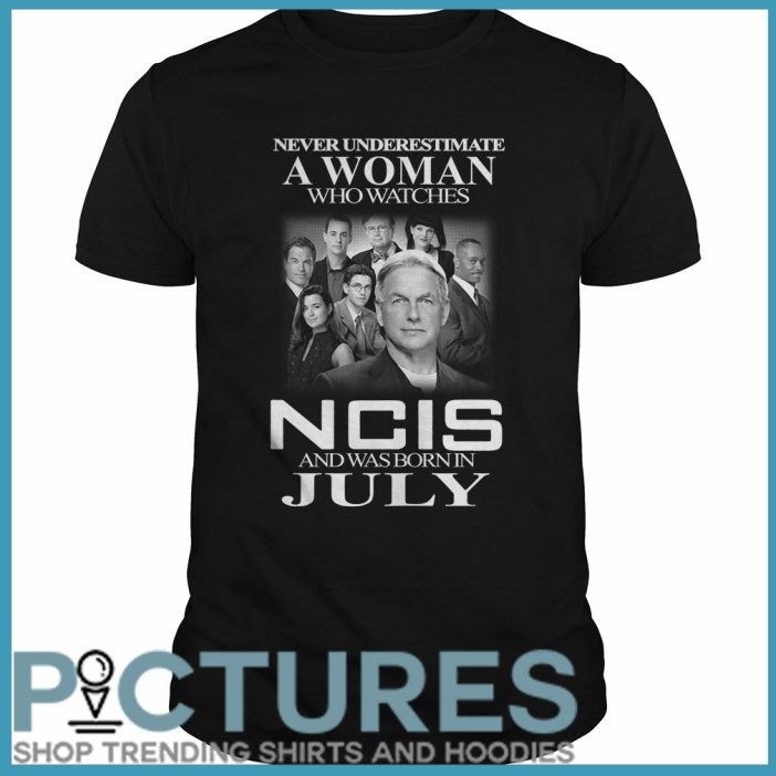Never underestimate a woman who watches NCIS and was born in July Guys tee