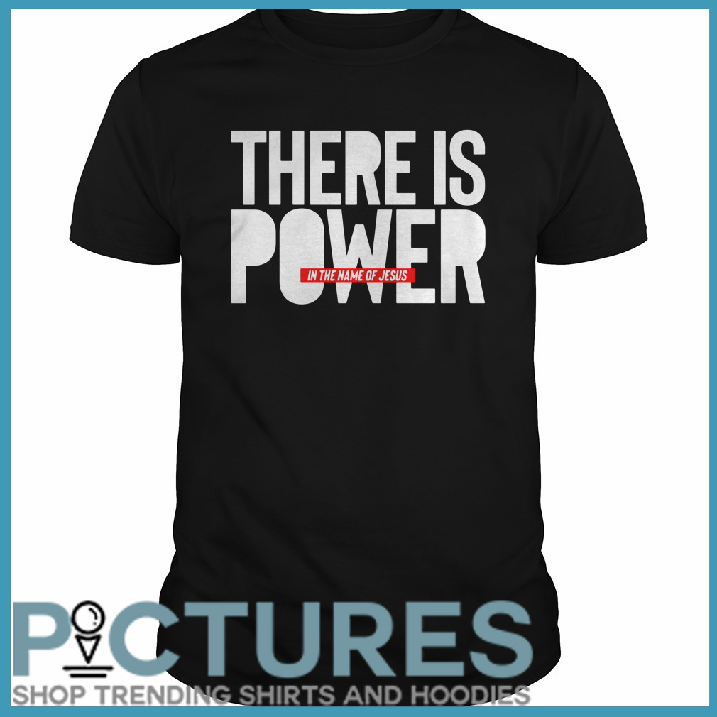 There is power in the name of Jesus Guys tee