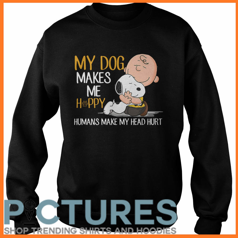Snoopy my dog makes me happy humans make my head hurt Sweater