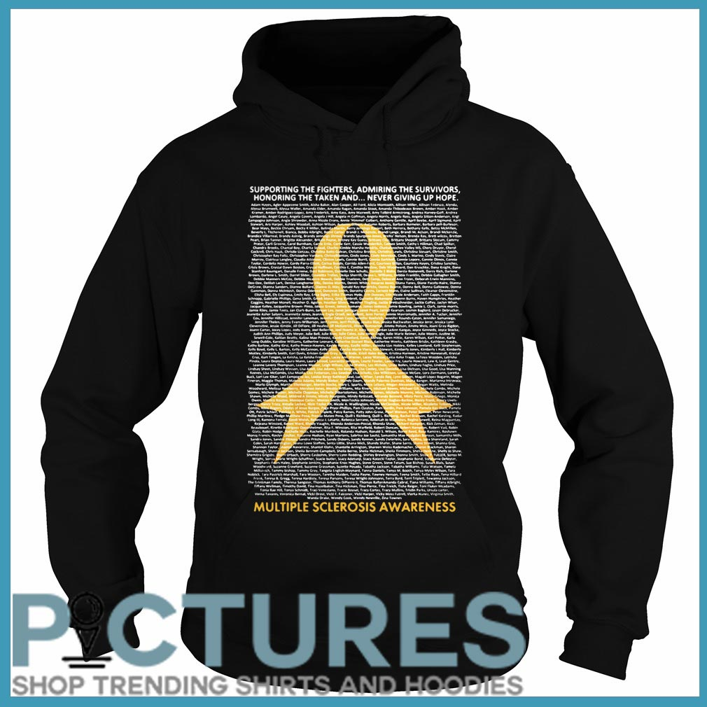 Support the fighters admiring the survivors honoring the taken and never giving up hope multiple sclerosis awareness Hoodie