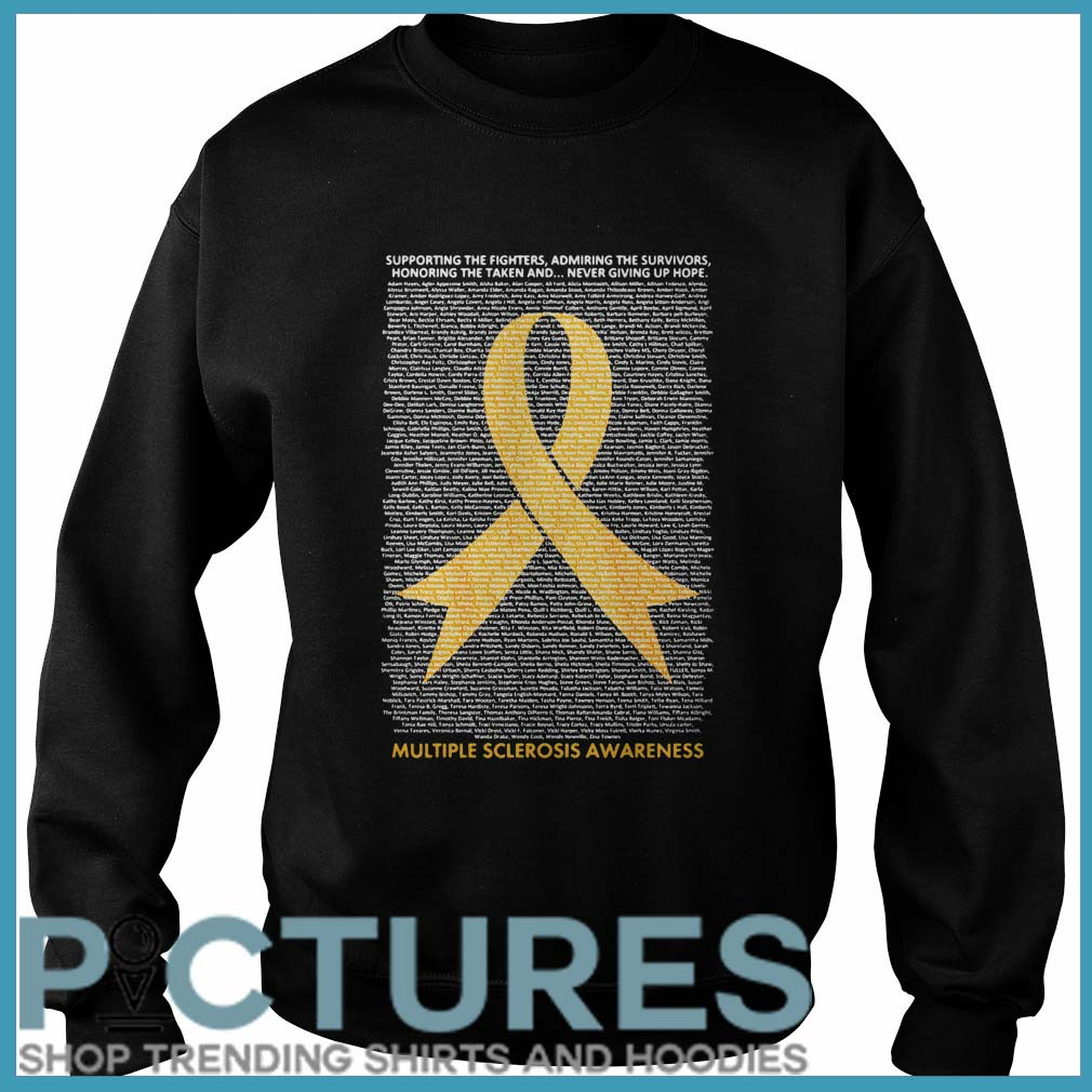 Support the fighters admiring the survivors honoring the taken and never giving up hope multiple sclerosis awareness Sweater