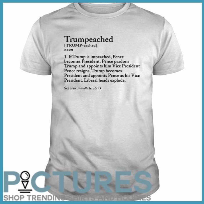 Trumpeached noun if Trump is impeached Guys tee