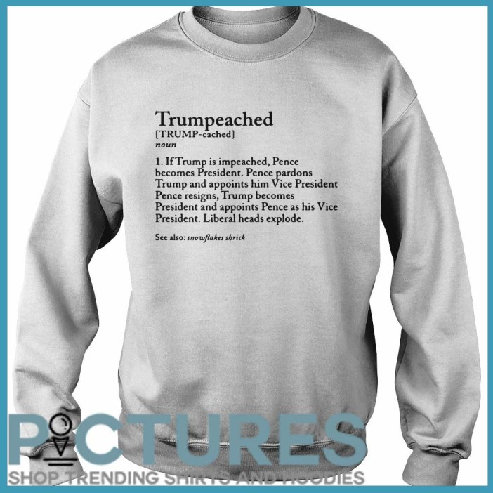 Trumpeached noun if Trump is impeached Sweater