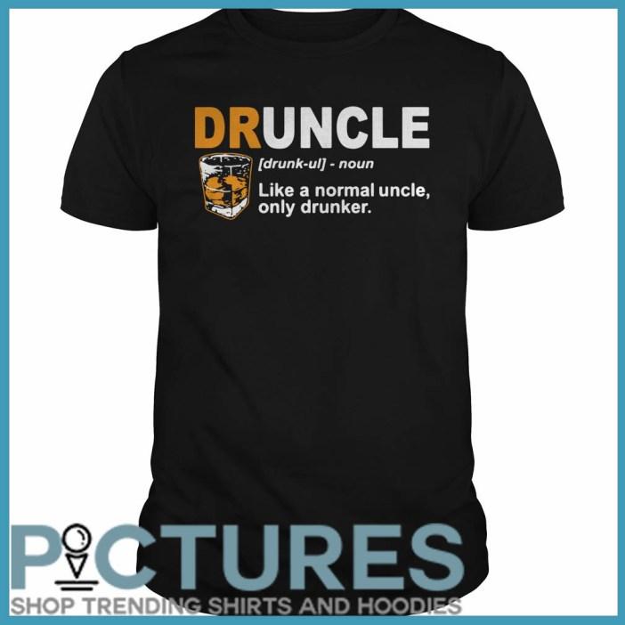 Define Druncle like a normal uncle only drunker Guys tee