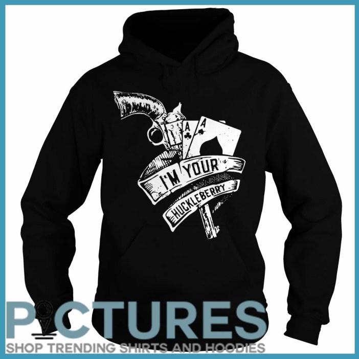 I'm your huckleberry Hoodie