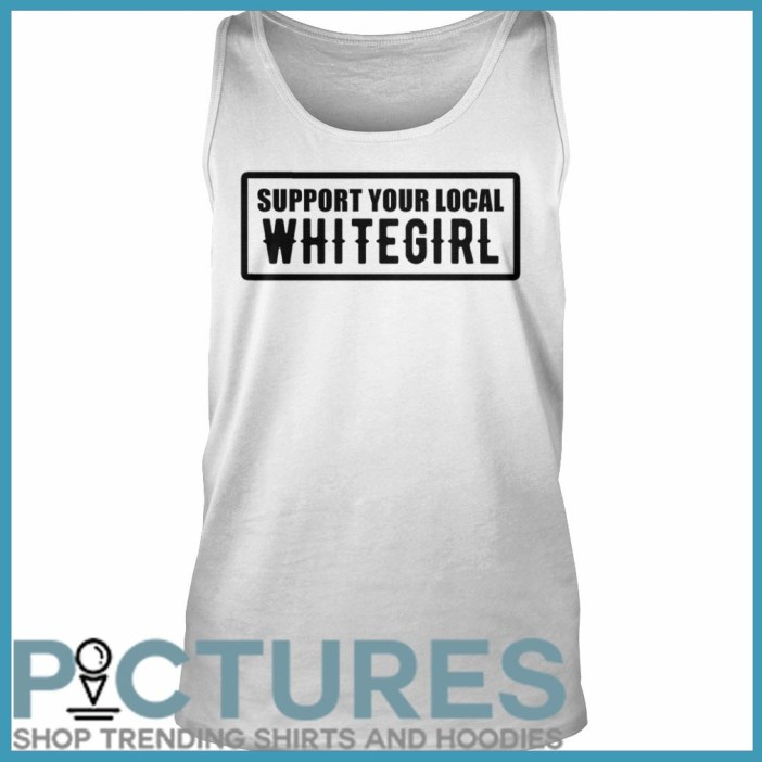 Support your local whitegirl Tank top