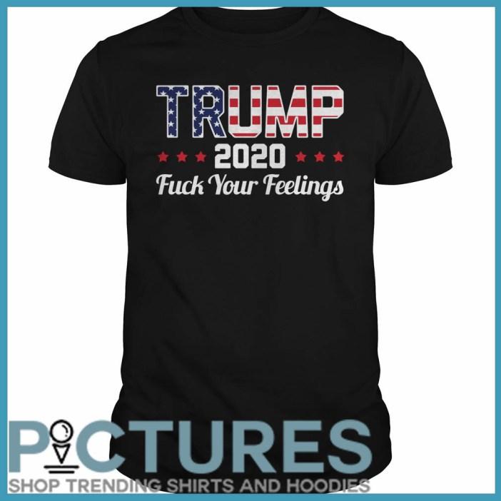 Trump 2020 fuck your feelings Guys tee