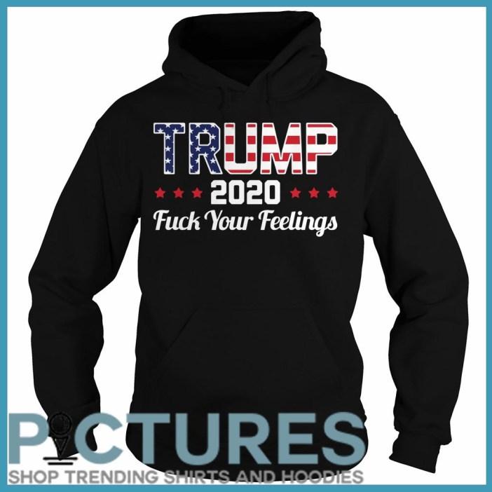 Trump 2020 fuck your feelings Hoodie