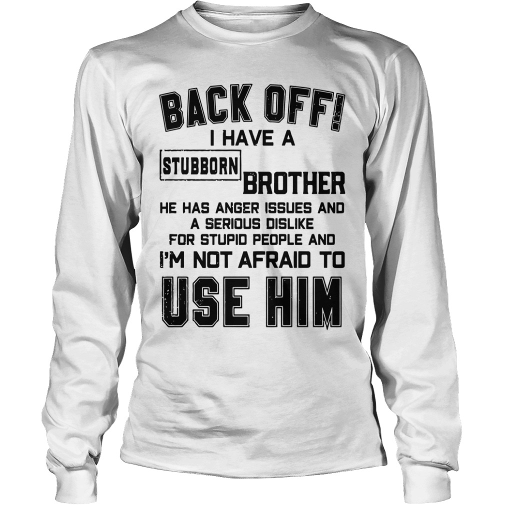 Back off I have a stubborn brother long sleeve