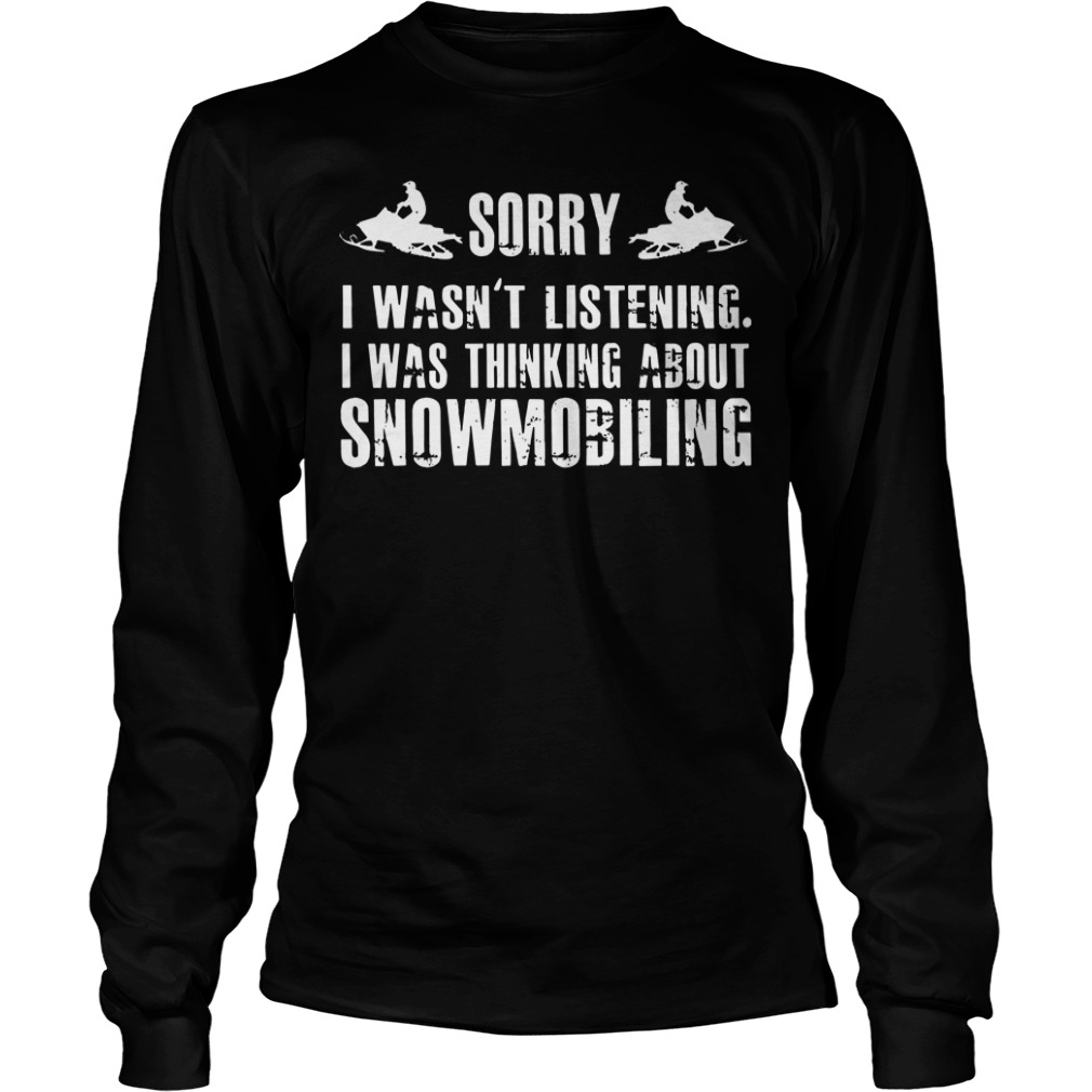 Sorry I wasn't listening I was thinking about snowmobiling long sleeve