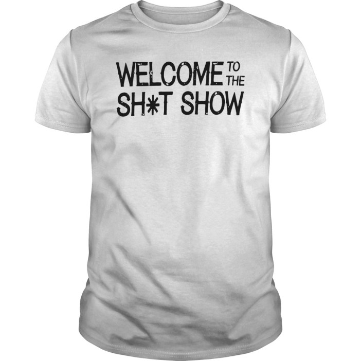 Welcome to the shit show guys tee