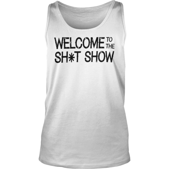 Welcome to the shit show tank top