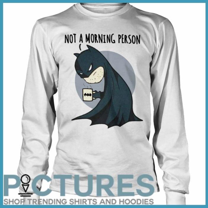 Batman Not a Morning Person long sleeve