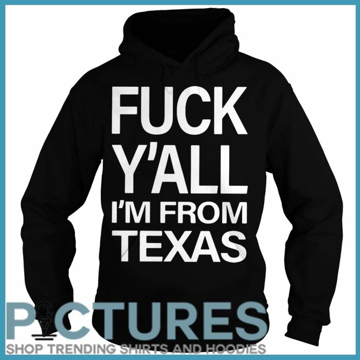 Fuck Y'all I'm From Texas hooide
